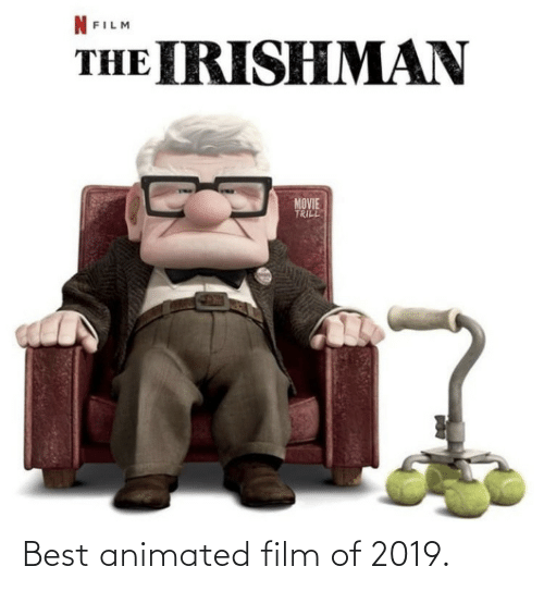 Best, Movie, and Film: NFILM  THE IRISHMAN  MOVIE  TRILL Best animated film of 2019.