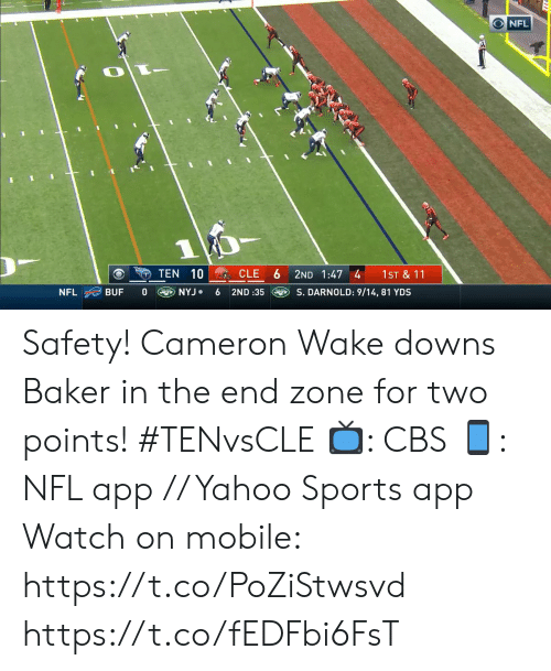 baker: NFL  1  10 CLE  TEN  2ND 1:47 4  1ST & 11  NYJ  S. DARNOLD: 9/14, 81 YDS  NFL  BUF  6  2ND :35 Safety!  Cameron Wake downs Baker in the end zone for two points! #TENvsCLE  📺: CBS 📱: NFL app // Yahoo Sports app  Watch on mobile: https://t.co/PoZiStwsvd https://t.co/fEDFbi6FsT