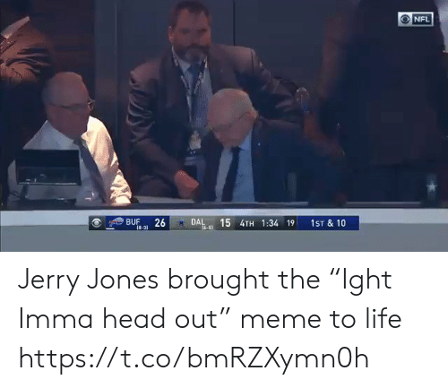 """jerry: NFL  15 4TH 1:34 19  BUF  18-31  26  DAL  1ST & 10  16-51 Jerry Jones brought the """"Ight Imma head out"""" meme to life https://t.co/bmRZXymn0h"""