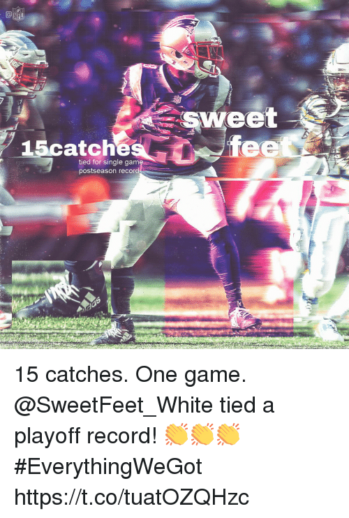 gam: NFL  15catch  tied for single gam  postseason recor 15 catches. One game.  @SweetFeet_White tied a playoff record! 👏👏👏   #EverythingWeGot https://t.co/tuatOZQHzc