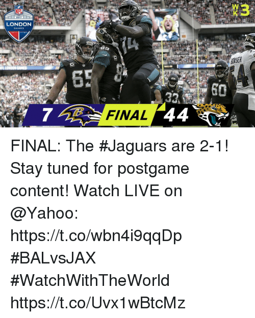 Memes, Nfl, and Games: NFL-  2017  LONDON  GAMES  33,  7FINAL FINAL: The #Jaguars are 2-1!  Stay tuned for postgame content!  Watch LIVE on @Yahoo: https://t.co/wbn4i9qqDp  #BALvsJAX #WatchWithTheWorld https://t.co/Uvx1wBtcMz