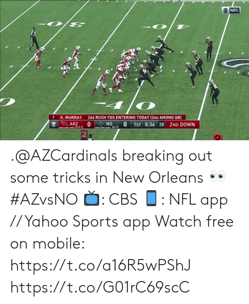 New Orleans: NFL  266 RUSH YDS ENTERING TODAY (2ND AMONG QB)  K. MURRAY  0  ARZ  NO  0  1ST 8:36 28  2ND DOWN  (6-1)  -3-3-1) .@AZCardinals breaking out some tricks in New Orleans 👀 #AZvsNO  📺: CBS 📱: NFL app // Yahoo Sports app Watch free on mobile: https://t.co/a16R5wPShJ https://t.co/G01rC69scC