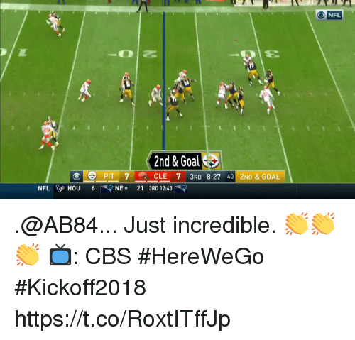 Memes, Nfl, and Cbs: NFL  2nd & Goal  CLE 7 3RD 8:27 40 2ND & GOAL  PIT 7  NFLIyHOU 6 ▽ NE. 213RD 12:43 .@AB84...  Just incredible. 👏👏👏  📺: CBS #HereWeGo #Kickoff2018 https://t.co/RoxtITffJp