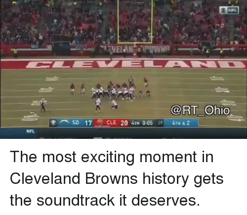Cleveland Browns, Funny, and Nfl: NFL  3 NFL  RT Ohio  SD 17  CLE 20 4TH 0:05 29 4TH & 2 The most exciting moment in Cleveland Browns history gets the soundtrack it deserves.