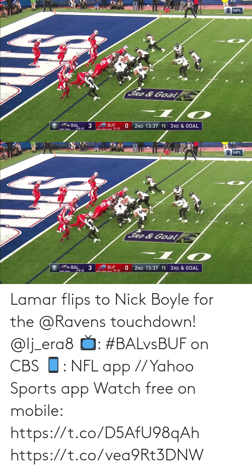 lamar: NFL  3RD&Goal  BUF  (9-3)  BAL  (10-2)  2ND 13:37 15 3RD & GOAL   NFL  3RD &Goalk  BAL  (10-2)  BUF  19-3)  2ND 13:37 15 3RD & GOAL Lamar flips to Nick Boyle for the @Ravens touchdown! @lj_era8  📺: #BALvsBUF on CBS 📱: NFL app // Yahoo Sports app Watch free on mobile: https://t.co/D5AfU98qAh https://t.co/vea9Rt3DNW