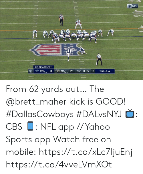kick: NFL  62-YD ATTEMPT  3  NYJ  (0-4)  21 2ND 0:05 18  DAL  2ND & 4  (3-2) From 62 yards out…  The @brett_maher kick is GOOD! #DallasCowboys #DALvsNYJ  📺: CBS 📱: NFL app // Yahoo Sports app Watch free on mobile:https://t.co/xLc7ljuEnj https://t.co/4vveLVmXOt