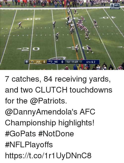 Afc Championship: NFL  AFC CHAMP  2lO  JAX 0NE 0 1ST 11:49 13 4TH & 2 7 catches, 84 receiving yards, and two CLUTCH touchdowns for the @Patriots.  @DannyAmendola's AFC Championship highlights! #GoPats #NotDone #NFLPlayoffs https://t.co/1r1UyDNnC8
