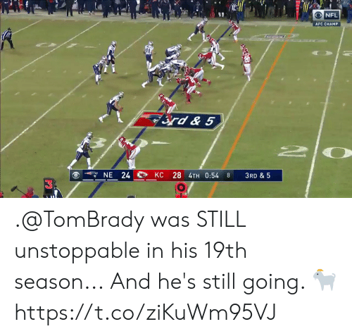 unstoppable: NFL  AFC CHAMP  rd &5  NE 24  KC 28 4TH 0:54  3RD &5 .@TomBrady was STILL unstoppable in his 19th season...  And he's still going. 🐐 https://t.co/ziKuWm95VJ