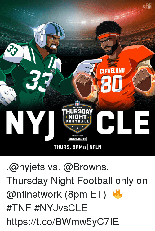 Football, Memes, and Nfl: NFL  BLESS'EM  TBA  CLEVELAND  80  THURSDAY  NIGHT  F OO T BAL L  PRESENTED BY  BUD LIGHT  THURS, 8PMET NFLN .@nyjets vs. @Browns.  Thursday Night Football only on @nflnetwork (8pm ET)! 🔥 #TNF #NYJvsCLE https://t.co/BWmw5yC7IE