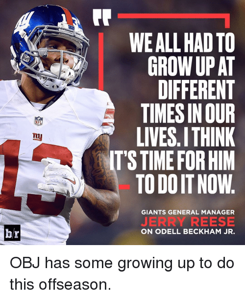 Growing Up, Odell Beckham Jr., and Reese's: NFL  br  WE ALL HAD TO  GROW UPAT  DIFFERENT  TIMESINOUR  LIVES ITHINK  IT'S TIME FOR HIM  TODOIT NOW  GIANTS GENERAL MANAGER  JERRY REESE  ON ODELL BECKHAM JR. OBJ has some growing up to do this offseason.