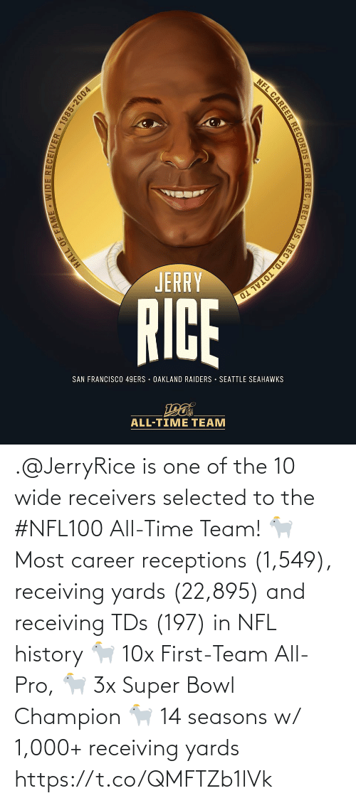 tds: NFL CAREER RECORDS FOR REC, REC YDS, REC TD, TOTAL TD  JERRY  RICE  SAN FRANCISCO 49ERS · OAKLAND RAIDERS · SEATTLE SEAHAWKS  ALL-TIME TEAM  HALL OF FAME - WIDE RECEIVER 1985-2004 .@JerryRice is one of the 10 wide receivers selected to the #NFL100 All-Time Team!  🐐 Most career receptions (1,549), receiving yards (22,895) and receiving TDs (197) in NFL history 🐐 10x First-Team All-Pro, 🐐 3x Super Bowl Champion 🐐 14 seasons w/ 1,000+ receiving yards https://t.co/QMFTZb1lVk