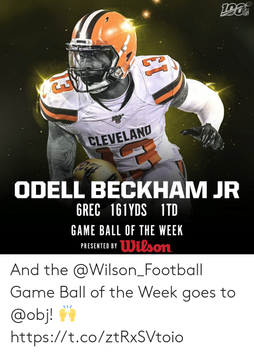 Cleveland: NFL  CLEVELAND  ODELL BECKHAM JR  6REC 161YDS 1TD  GAME BALL OF THE WEEK  Wilson  PRESENTED BY And the @Wilson_Football Game Ball of the Week goes to @obj! 🙌 https://t.co/ztRxSVtoio