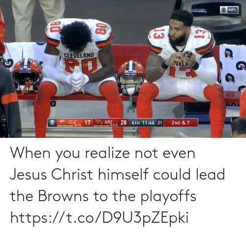 when you realize: NFL  CLEVELAND  VELA  CLE  17  ARZ  -13-9-1)  28 4TH 11:46 21  2ND & 7  I=(6-7)  13  08 When you realize not even Jesus Christ himself could lead the Browns to the playoffs https://t.co/D9U3pZEpki