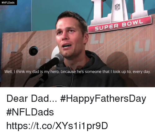 Dad, Memes, and Nfl:  #NFL Dads  NFL  SUPER BOWL  Well, I think my dad is my hero, because he's someone that I look up to, every day. Dear Dad... #HappyFathersDay #NFLDads https://t.co/XYs1i1pr9D