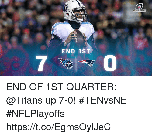 Memes, Nfl, and 🤖: NFL  DIVISIONAL  END 1ST  0 END OF 1ST QUARTER: @Titans up 7-0! #TENvsNE #NFLPlayoffs https://t.co/EgmsOylJeC