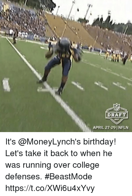 Birthday, College, and Memes: NFL  DRAFT  2017  APRIL 27-29 NFLN It's @MoneyLynch's birthday!  Let's take it back to when he was running over college defenses. #BeastMode https://t.co/XWi6u4xYvy