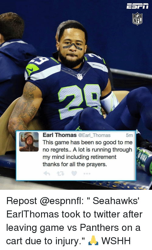 """earl thomas: NFL  Earl Thomas  @Earl Thomas  5m  This game has been so good to me  no regrets.. A lot is running through  my mind including retirement  thanks for all the prayers. Repost @espnnfl: """" Seahawks' EarlThomas took to twitter after leaving game vs Panthers on a cart due to injury."""" 🙏 WSHH"""