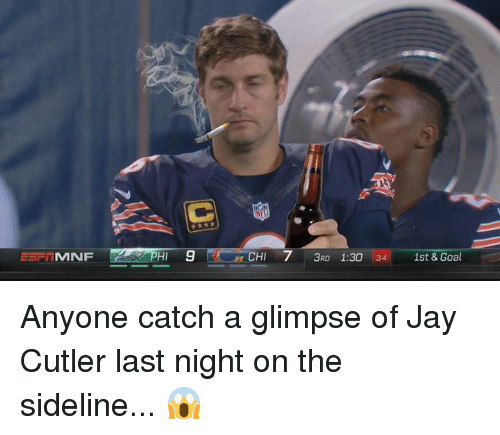 NFL: NFL  EE MNF  HI  9 CHI 7  3RO 1:30 34 1st & Goal Anyone catch a glimpse of Jay Cutler last night on the sideline... 😱