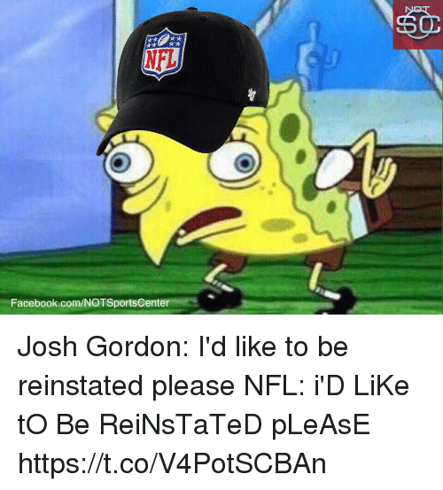 Facebook, Nfl, and Sports: NFL  Facebook.com/NOTSportsCenter Josh Gordon: I'd like to be reinstated please  NFL: i'D LiKe tO Be ReiNsTaTeD pLeAsE https://t.co/V4PotSCBAn