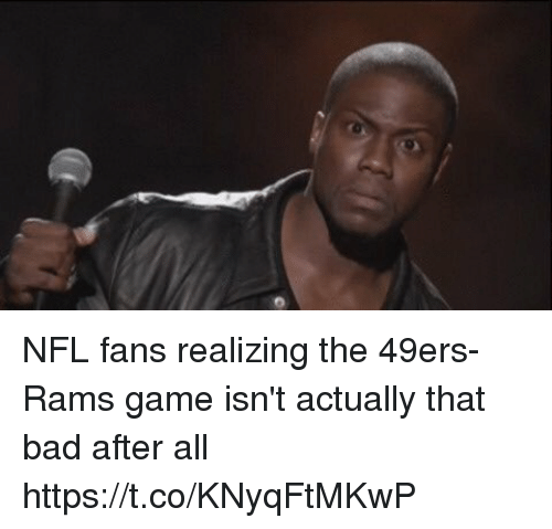 San Francisco 49ers, Bad, and Football: NFL fans realizing the 49ers-Rams game isn't actually that bad after all https://t.co/KNyqFtMKwP