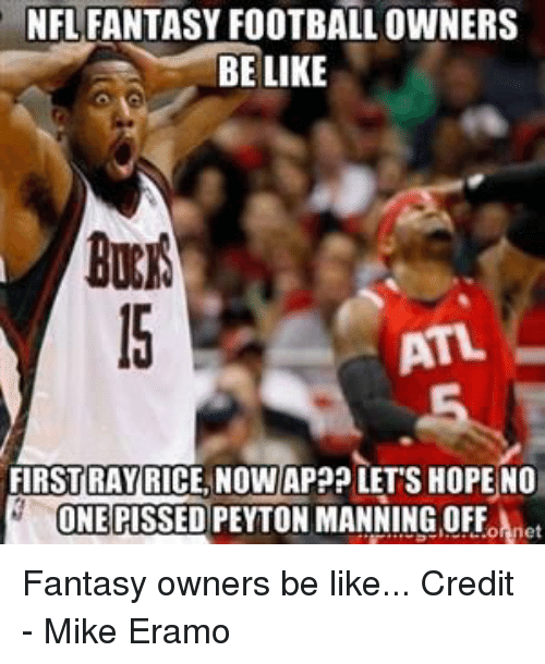 ray rice: NFL FANTASY FOOTBALL OWNERS  BE LIKE  BURM  ATL  FIRST RAY RICE NOW AP?? LETS HOPE NO  ONE  et Fantasy owners be like...  Credit - Mike Eramo
