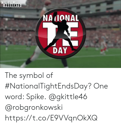 spike: NFL FILMS  PRESENTS  NAIONAL  7E  DAY The symbol of #NationalTightEndsDay?  One word: Spike.  @gkittle46 @robgronkowski https://t.co/E9VVqnOkXQ
