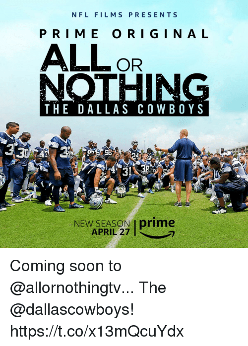 Memes, Nfl, and Soon...: NFL FILMS PRESENTS  PRIME O RIGINAL  ALLOR  THE DALLAS C O W BOY S  NEW SEASON Iprimne  APRIL 27 Coming soon to @allornothingtv... The @dallascowboys! https://t.co/x13mQcuYdx