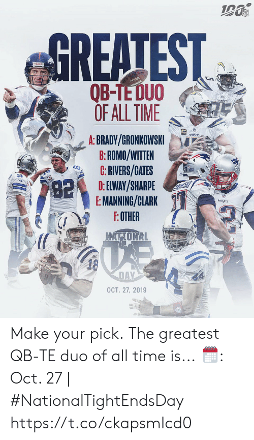 Chargers: NFL  GREATEST  Riddell  అమ  QB-TE DUO  OF ALL TIME  CHARGERS  CHARGERS  A: BRADY/GRONKOWSKI  B:ROMO/WITTEN  C:RIVERS/GATES  D: ELWAY/SHARPE  E: MANNING/CLARK  F:OTHER  82  PATROTS  NATIONAL  18  DAY  OCT. 27, 2019 Make your pick.  The greatest QB-TE duo of all time is...  🗓: Oct. 27 | #NationalTightEndsDay https://t.co/ckapsmIcd0