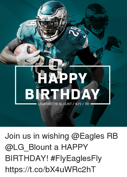 Blount: NFL  HAPPY  BIRTHDAY  LEGARRETTE BLOUNT / #29 / RB Join us in wishing @Eagles RB @LG_Blount a HAPPY BIRTHDAY! #FlyEaglesFly https://t.co/bX4uWRc2hT