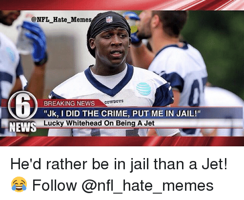 """Crime, Jail, and Memes: @NFL_Hate Memes  CownoYs  BREAKING NEWS  """"Jk, I DID THE CRIME, PUT ME IN JAIL!""""  Lucky Whitehead On Being A Jet  NEWS He'd rather be in jail than a Jet!😂 Follow @nfl_hate_memes"""