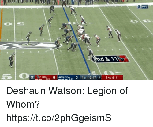 Nfl, Legion, and Watson: NFL  HOU0SEA  ST 12:478 2ND & 11 Deshaun Watson: Legion of Whom? https://t.co/2phGgeismS