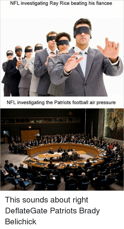 ray rice: NFL investigating Ray Rice beating his fiancee  NFL investigating the Patriots football air pressure This sounds about right DeflateGate Patriots Brady Belichick