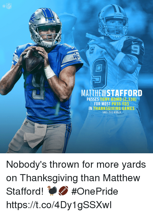 Tony Romo: NFL  ions  MATTHEWSTAFFORD  PASSES TONY ROMO (2,338)  FOR MOST PASS YDS  IN THANKSGIVING GAMES  SINCE 1970 MERGER  wERsom  Wilson Nobody's thrown for more yards on Thanksgiving than Matthew Stafford! 🦃🏈 #OnePride https://t.co/4Dy1gSSXwI