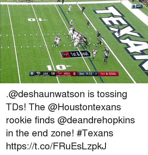 Memes, Nfl, and Goal: NFL  JAX 19HOU 0 3RD 9:12 8 1ST & GOAL .@deshaunwatson is tossing TDs!  The @Houstontexans rookie finds @deandrehopkins in the end zone! #Texans https://t.co/FRuEsLzpkJ