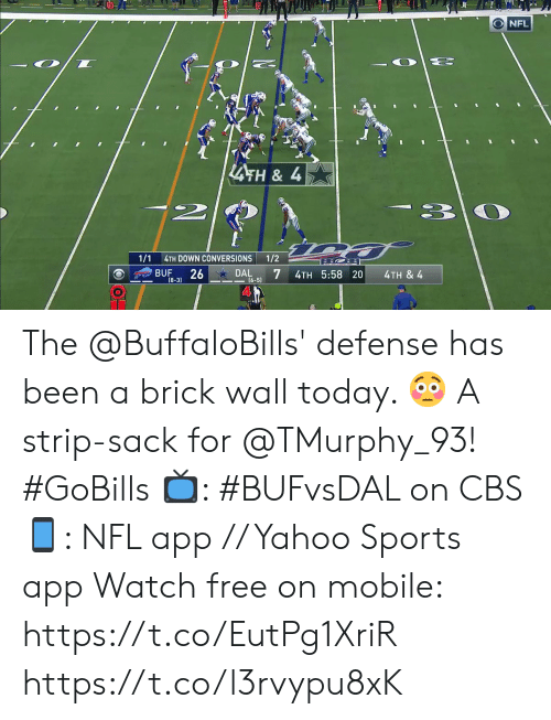 defense: NFL  LATH& 4  -3  2  1/1  1/2  4TH DOWN CONVERSIONS  26  7  BUF  DAL  4TH 5:58 20  4TH & 4  16-51  (8-3) The @BuffaloBills' defense has been a brick wall today. 😳  A strip-sack for @TMurphy_93! #GoBills  📺: #BUFvsDAL on CBS 📱: NFL app // Yahoo Sports app Watch free on mobile: https://t.co/EutPg1XriR https://t.co/l3rvypu8xK