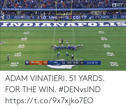 Oils: NFL  LUCA S OILS  దీని  U  NDANA  COLTS  ONFL  INDIAN APOLIS  DEN  13  IND  14-2)  12 4TH 0:26 18  4TH & 10  50  (2-5)  1 450 ADAM VINATIERI. 51 YARDS. FOR THE WIN. #DENvsIND https://t.co/9x7xjko7EO