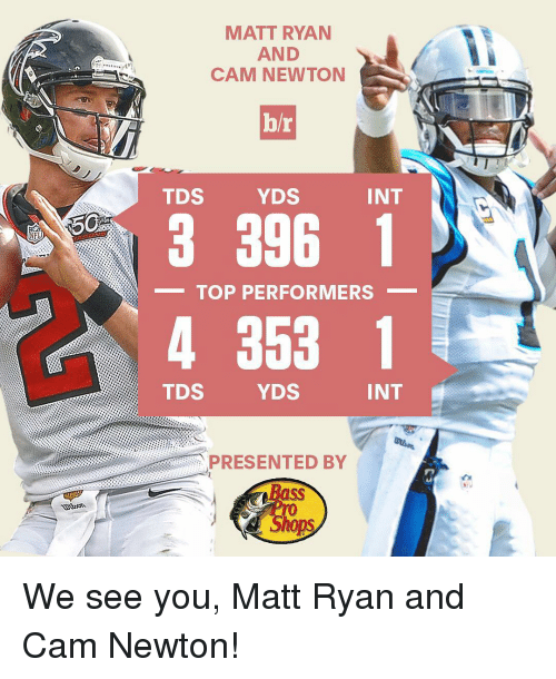 NFL: NFL  MATT RYAN  AND  CAM NEWTON  b/r  INT  YDS  TDS  3 396 1  TOP PERFORMERS  4 353 1  INT  YDS  TDS  PRESENTED BY  Shops We see you, Matt Ryan and Cam Newton!