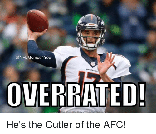 NFL: @NFL Memes 4You  OVERRATED! He's the Cutler of the AFC!