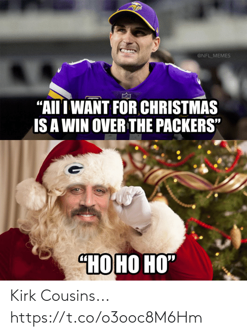 "Packers: @NFL_MEMES  ""AII I WANT FOR CHRISTMAS  IS A WIN OVER THE PACKERS""  ""НО НО НО"" Kirk Cousins... https://t.co/o3ooc8M6Hm"
