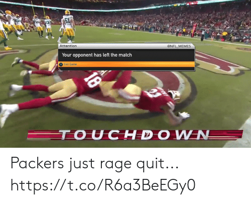 Packers: @NFL MEMES  Attention  Your opponent has left the match  Exit Game  TOUCHDOWN  18 Packers just rage quit... https://t.co/R6a3BeEGy0