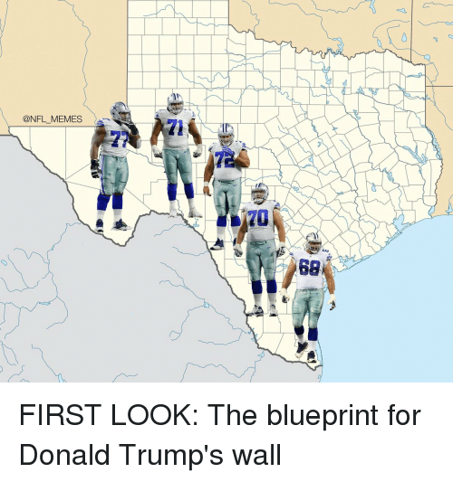 Memes, Trump, and 🤖: @NFL MEMES  Ba FIRST LOOK: The blueprint for Donald Trump's wall