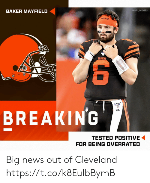 Cleveland: @NFL_MEMES  BAKER MAYFIELD  BROWNS  BREAKING  wils  TESTED POSITIVE  FOR BEING OVERRATED  LO Big news out of Cleveland https://t.co/k8EulbBymB