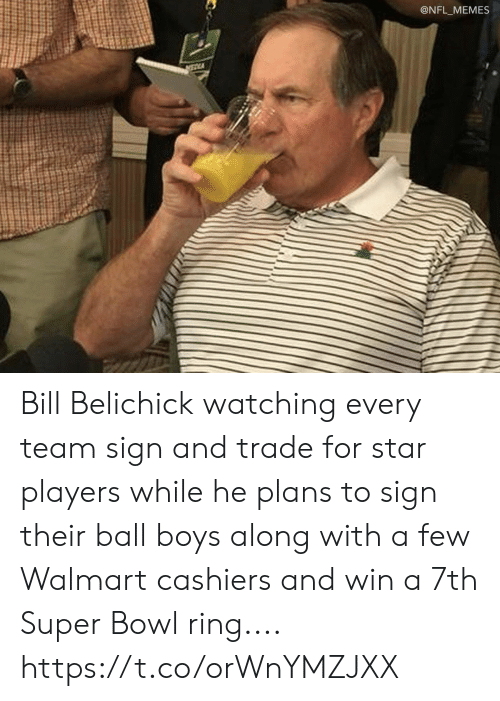 Bill Belichick: @NFL_MEMES Bill Belichick watching every team sign and trade for star players while he plans to sign their ball boys along with a few Walmart cashiers and win a 7th Super Bowl ring.... https://t.co/orWnYMZJXX