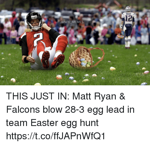 Easter, Football, and Memes: NFL MEMES  BRADY  12g THIS JUST IN: Matt Ryan & Falcons blow 28-3 egg lead in team Easter egg hunt https://t.co/ffJAPnWfQ1