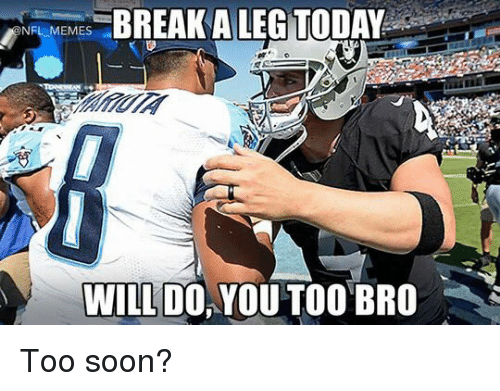 Football, Nfl, and Sports: NFL MEMES  BREAK A LEG TODAY  WILL DO  YOU TOO BRO Too soon?