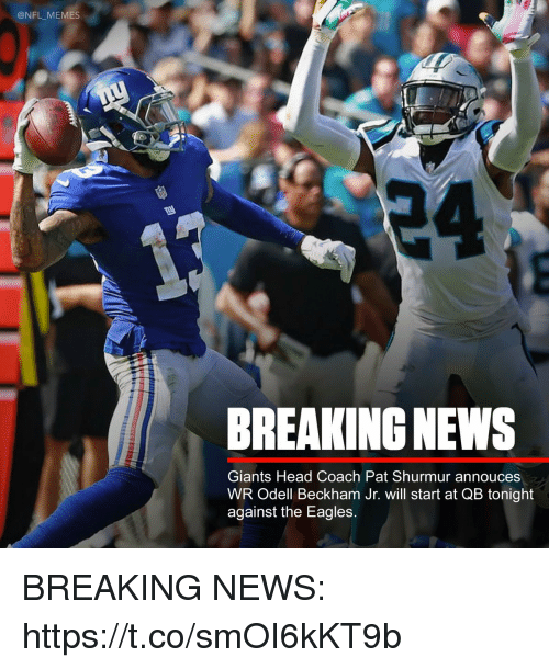 Philadelphia Eagles, Football, and Head: @NFL MEMES  BREAKING NEWS  Giants Head Coach Pat Shurmur annouces  WR Odell Beckham Jr. will start at QB tonight  against the Eagles. BREAKING NEWS: https://t.co/smOI6kKT9b