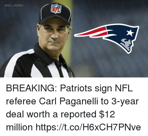 Football, Memes, and Nfl: @NFL_MEMES BREAKING: Patriots sign NFL referee Carl Paganelli to 3-year deal worth a reported $12 million https://t.co/H6xCH7PNve