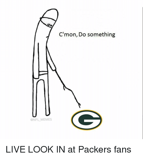 Packer Fans: @NFL MEMES  C'mon, Do something LIVE LOOK IN at Packers fans