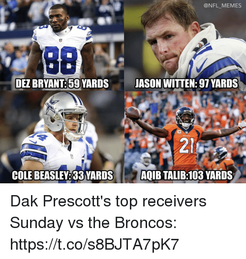 Aqib Talib: @NFL_MEMES  DEZ BRYANT:59 YARDS  JASON WITTEN: 97 VARDS  14  COLE BEASLEY:33 YARDS  AQIB TALIB:103 YARDS Dak Prescott's top receivers Sunday vs the Broncos: https://t.co/s8BJTA7pK7