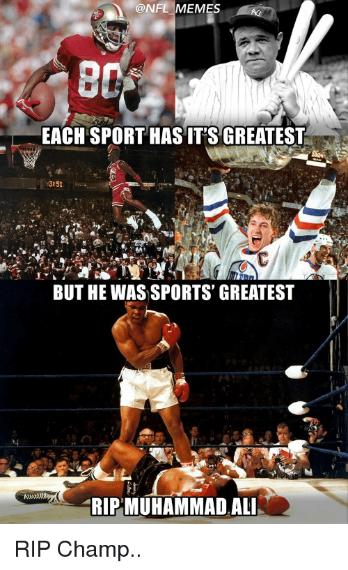 Ali, Football, and Meme: @NFL MEMES  EACH SPORT HAS IT'S GREATEST  13:51  BUT HE WAS SPORTS' GREATEST  MUHAMMAD ALI RIP Champ..